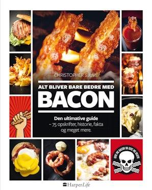 Alt bliver bare bedre med BACON Den ultimative guide – 75 opskrifter, historie, fakta og meget mere! book image